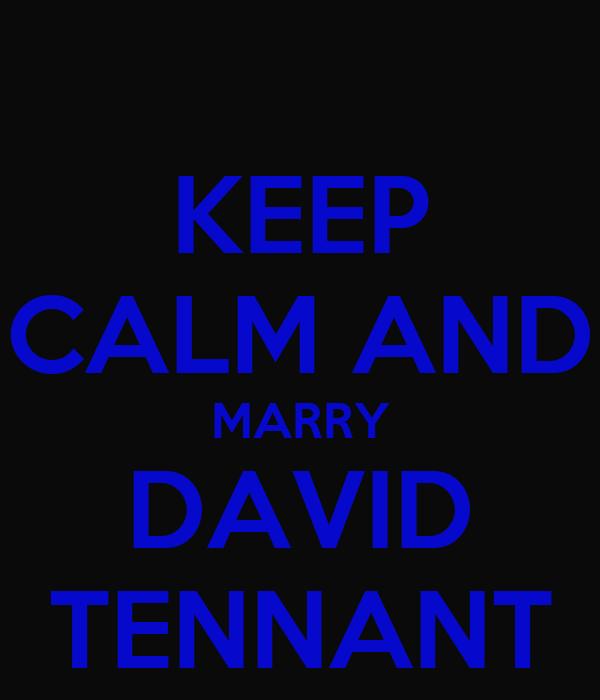KEEP CALM AND MARRY DAVID TENNANT