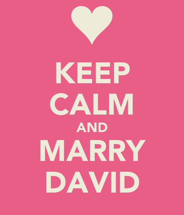 KEEP CALM AND MARRY DAVID