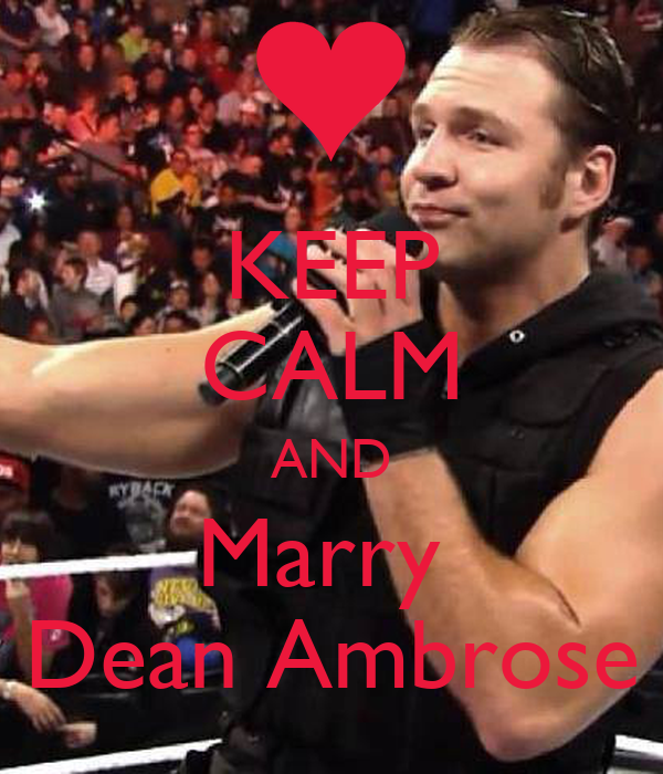 KEEP CALM AND Marry  Dean Ambrose