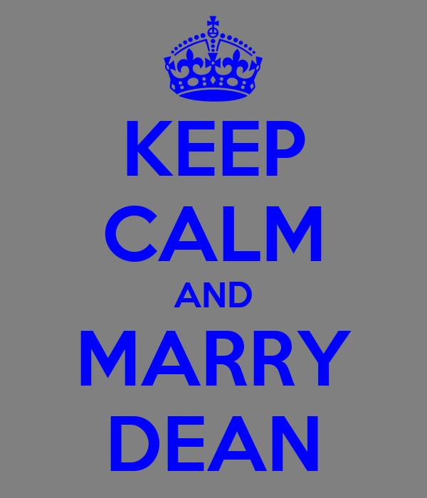 KEEP CALM AND MARRY DEAN