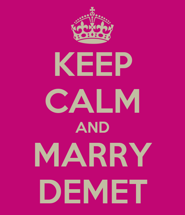 KEEP CALM AND MARRY DEMET