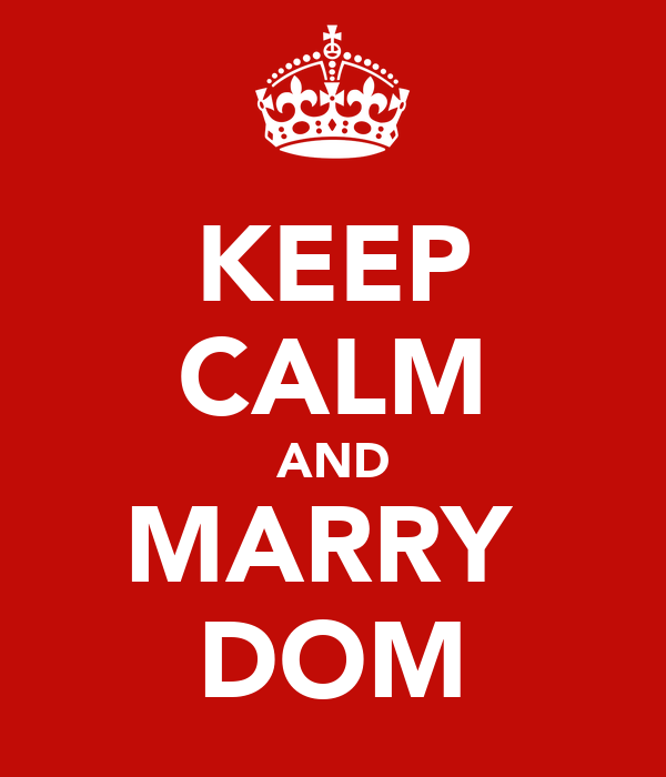 KEEP CALM AND MARRY  DOM