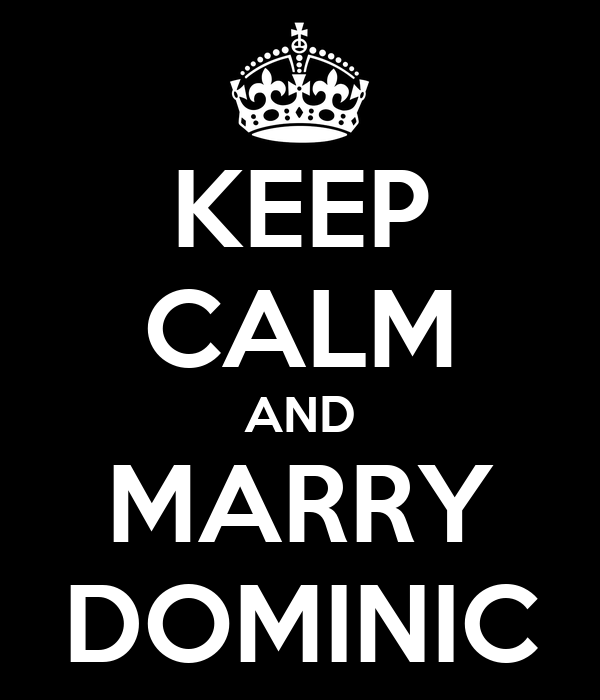 KEEP CALM AND MARRY DOMINIC