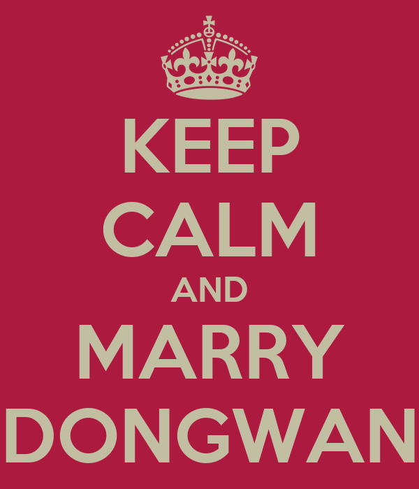KEEP CALM AND MARRY DONGWAN