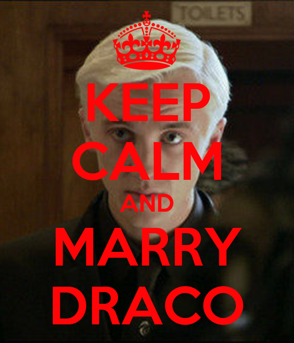 KEEP CALM AND MARRY DRACO