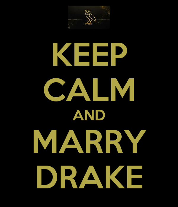 KEEP CALM AND MARRY DRAKE