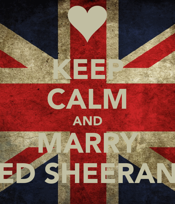 KEEP CALM AND MARRY ED SHEERAN