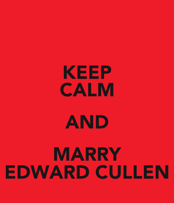KEEP CALM AND MARRY EDWARD CULLEN