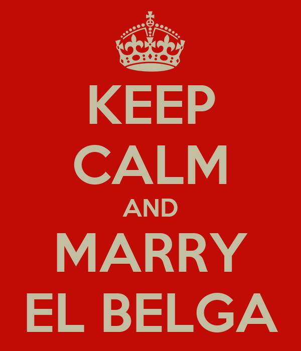 KEEP CALM AND MARRY EL BELGA