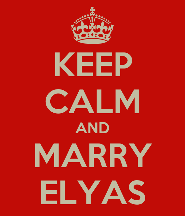 KEEP CALM AND MARRY ELYAS