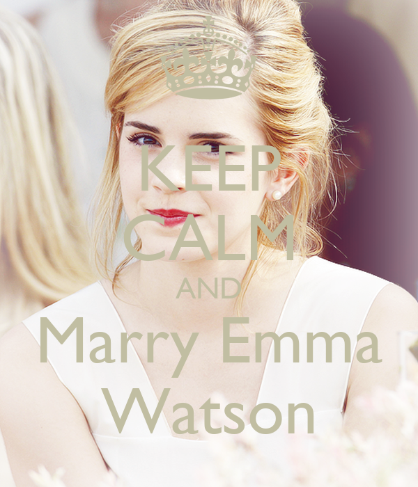 KEEP CALM AND Marry Emma Watson