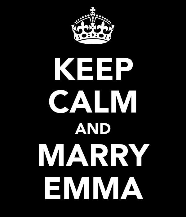 KEEP CALM AND MARRY EMMA