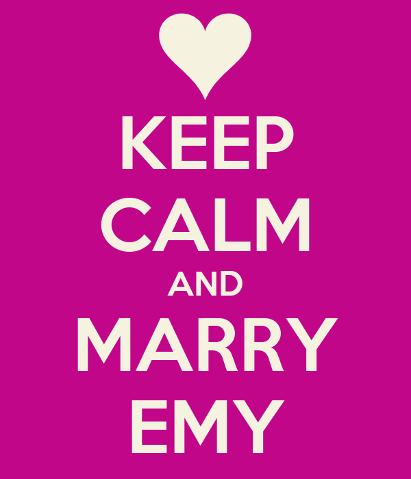 KEEP CALM AND MARRY EMY