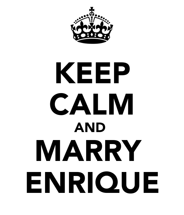 KEEP CALM AND  MARRY  ENRIQUE