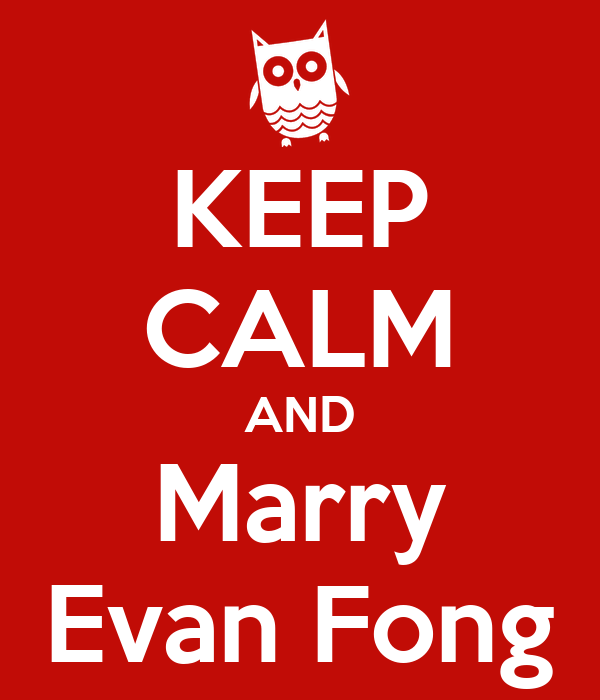 KEEP CALM AND Marry Evan Fong