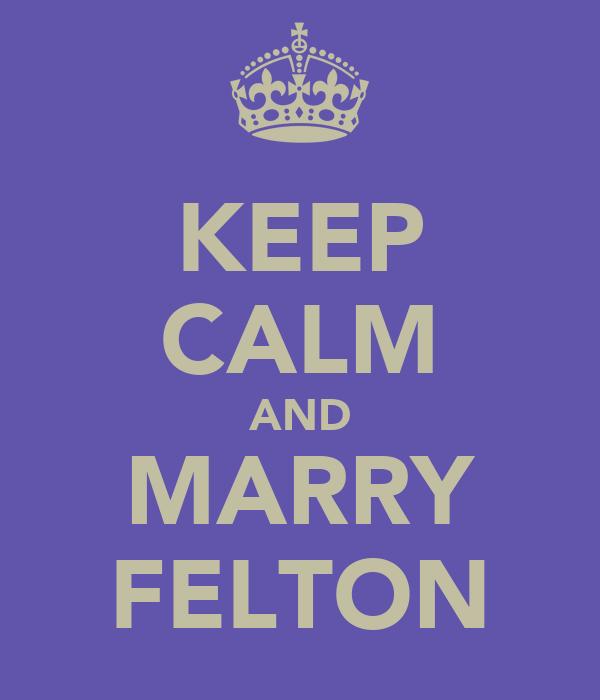 KEEP CALM AND MARRY FELTON