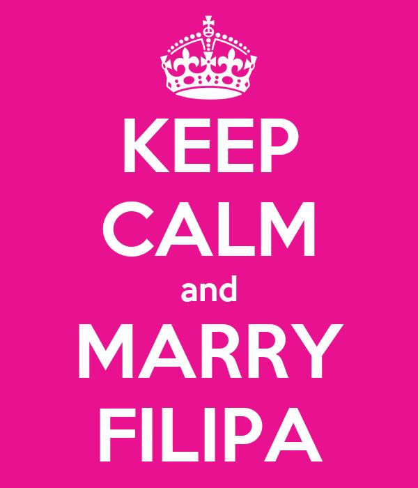KEEP CALM and MARRY FILIPA