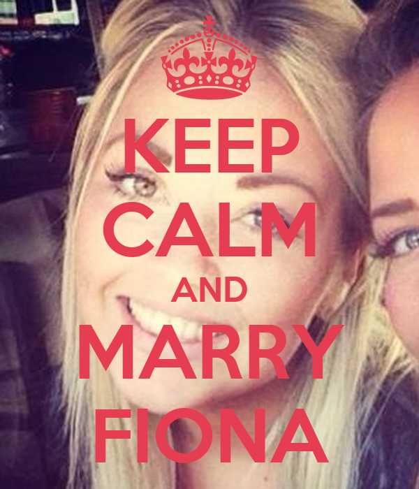 KEEP CALM AND MARRY FIONA