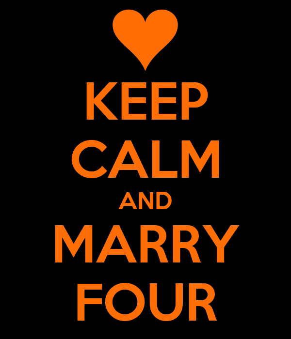 KEEP CALM AND MARRY FOUR