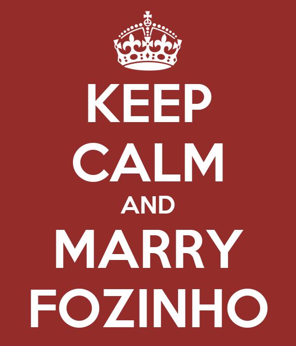 KEEP CALM AND MARRY FOZINHO