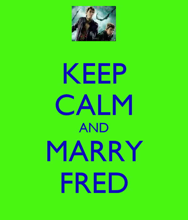 KEEP CALM AND MARRY FRED