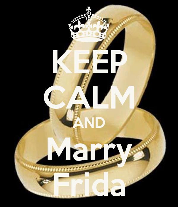 KEEP CALM AND Marry Frida