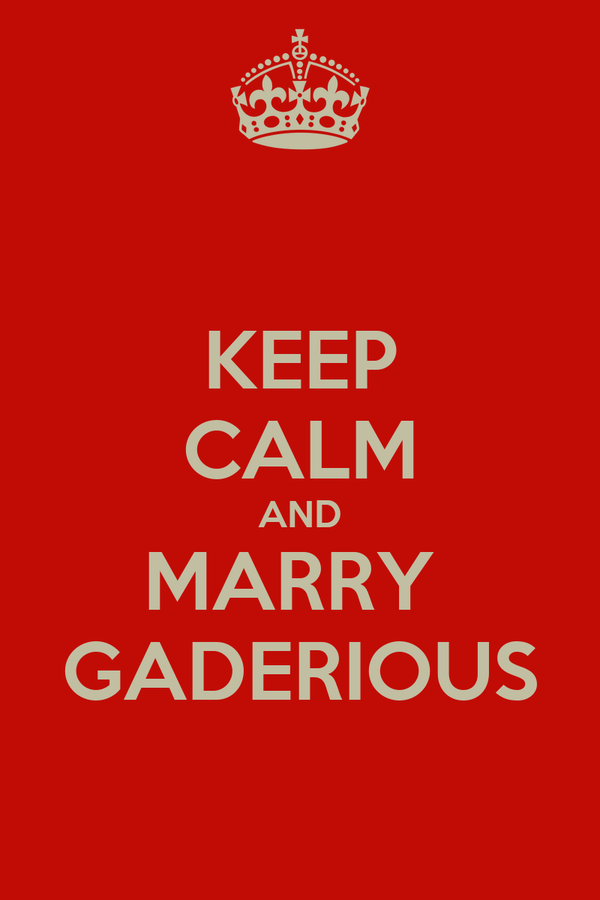 KEEP CALM AND MARRY  GADERIOUS