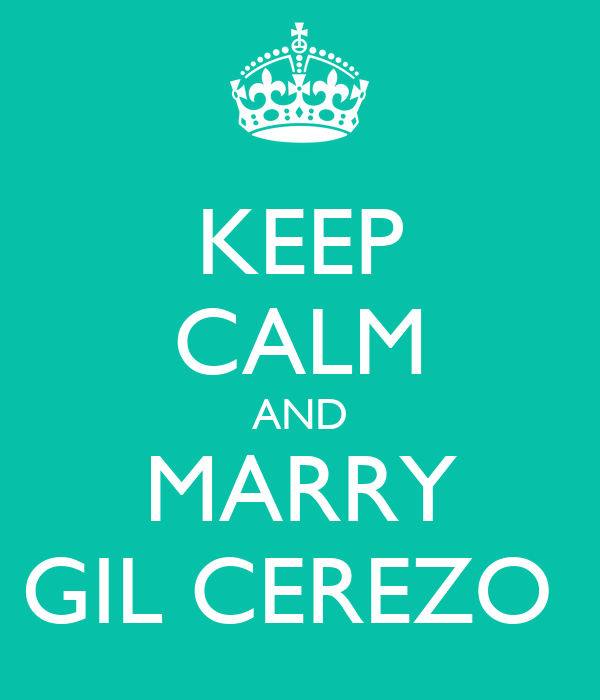 KEEP CALM AND MARRY GIL CEREZO