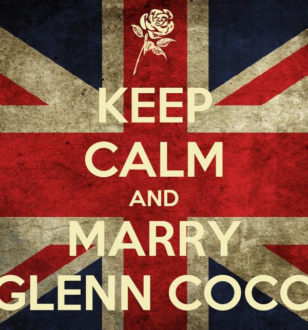 KEEP CALM AND MARRY GLENN COCO