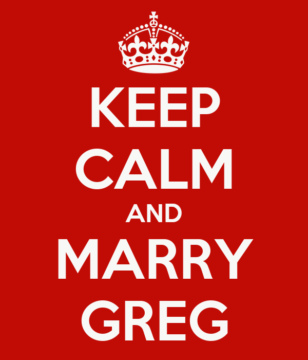 KEEP CALM AND MARRY GREG