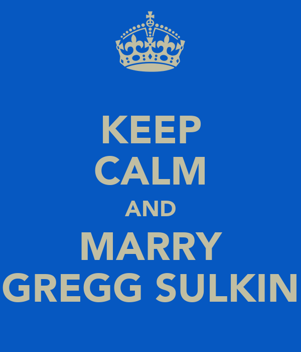 KEEP CALM AND MARRY GREGG SULKIN
