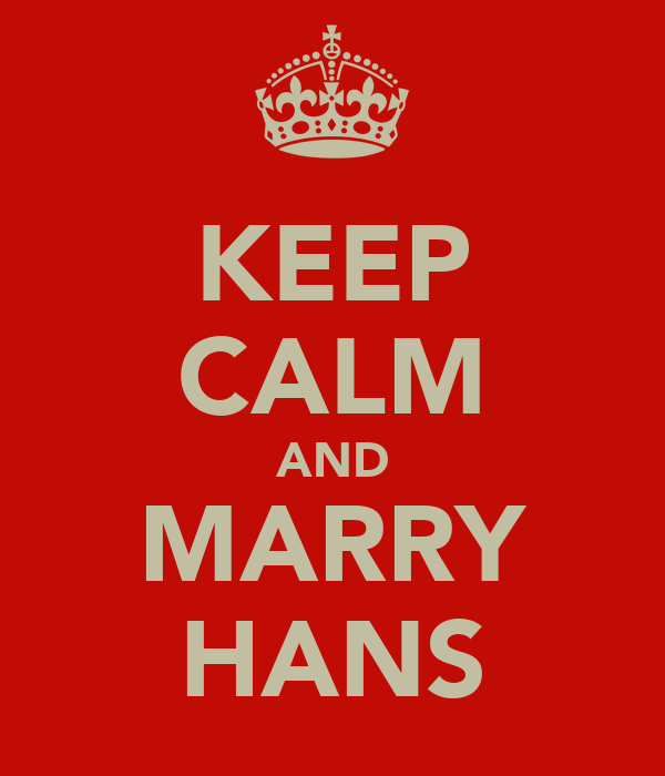 KEEP CALM AND MARRY HANS