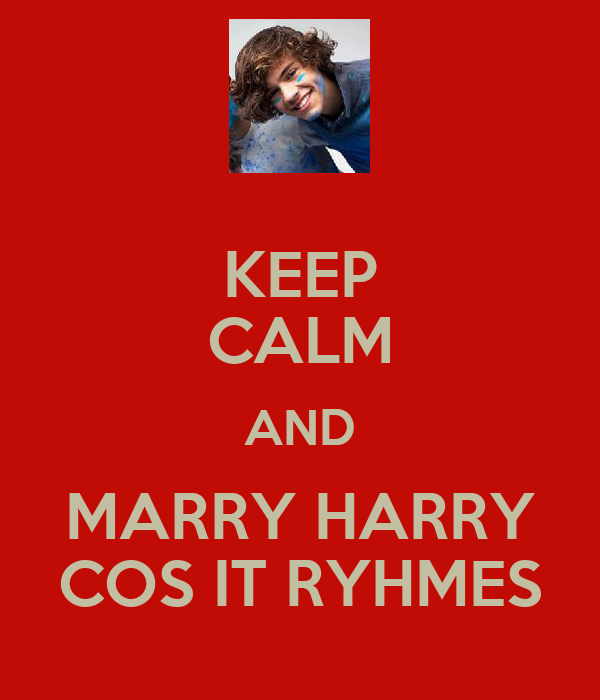 KEEP CALM AND MARRY HARRY COS IT RYHMES