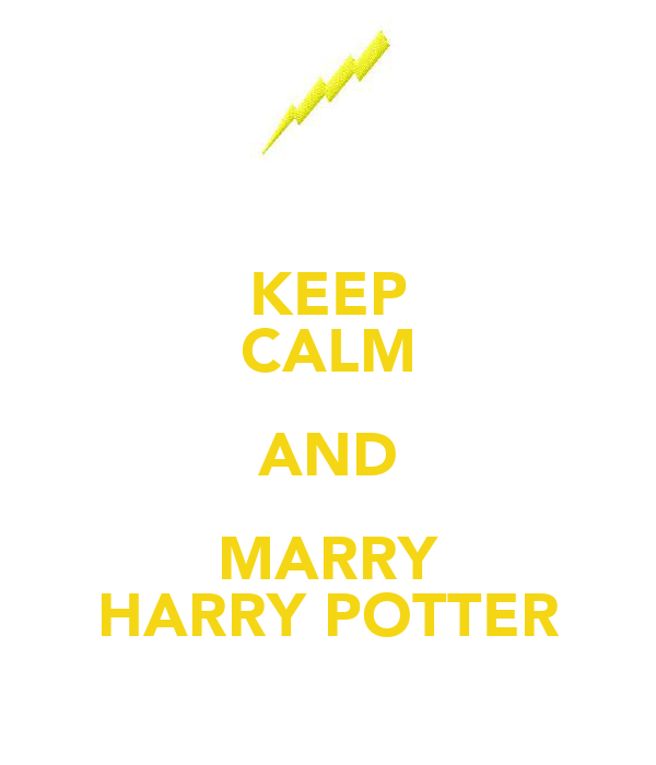 KEEP CALM AND MARRY HARRY POTTER