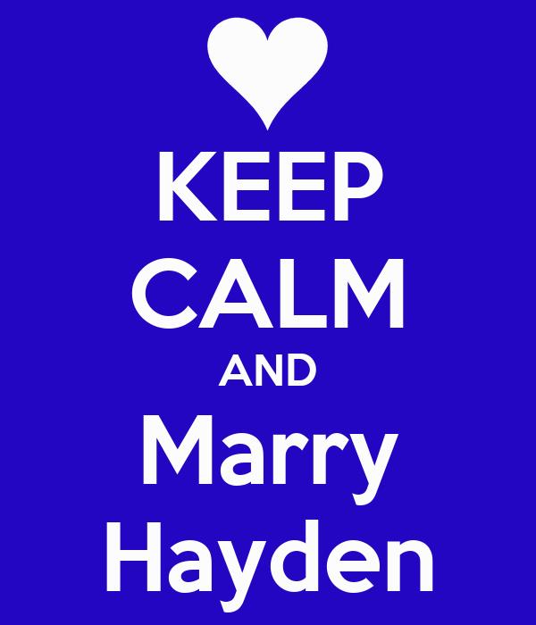 KEEP CALM AND Marry Hayden