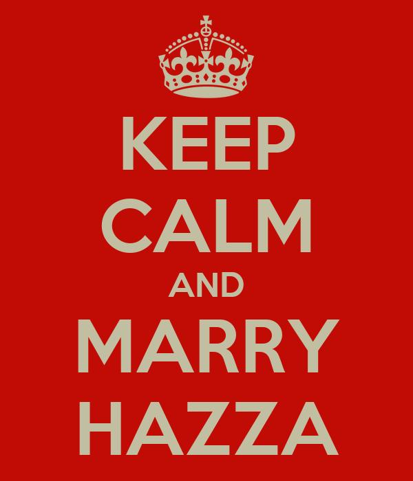 KEEP CALM AND MARRY HAZZA
