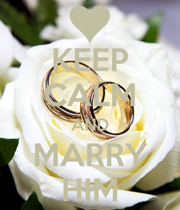 KEEP CALM AND MARRY HIM