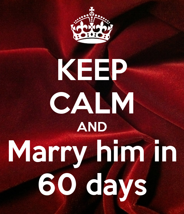KEEP CALM AND Marry him in 60 days