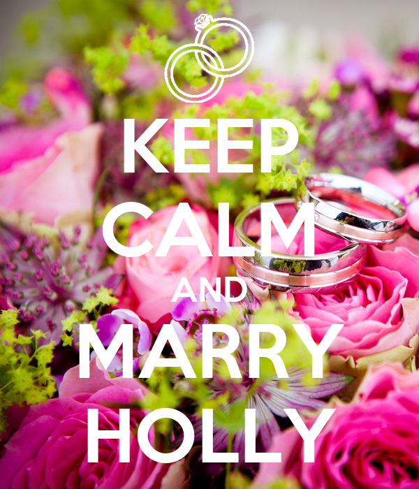 KEEP CALM AND MARRY HOLLY