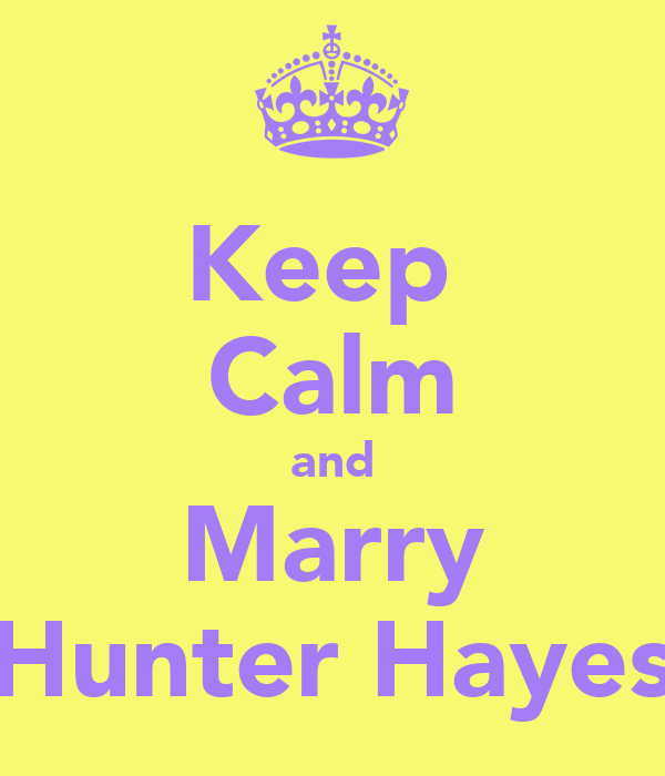 Keep  Calm and Marry Hunter Hayes