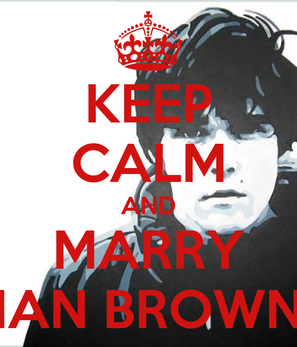 KEEP CALM AND MARRY IAN BROWN