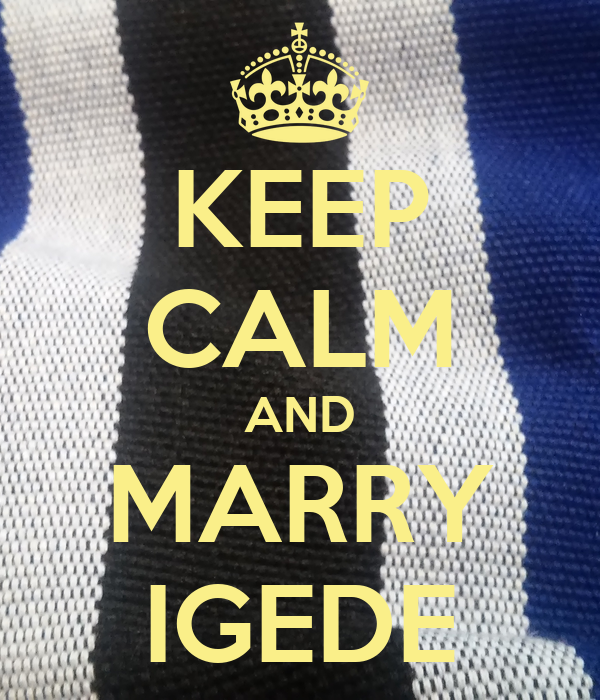 KEEP CALM AND MARRY IGEDE
