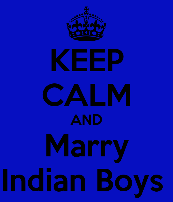 KEEP CALM AND Marry Indian Boys