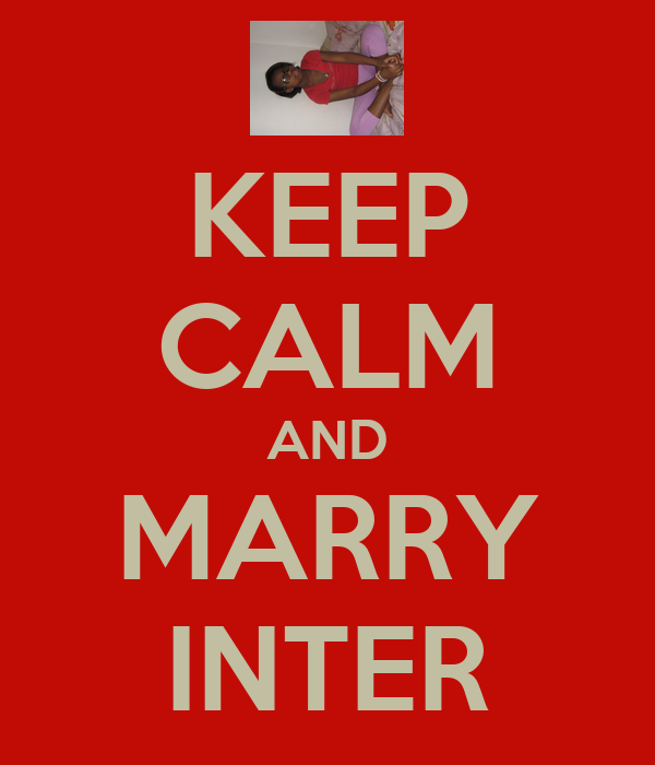 KEEP CALM AND MARRY INTER