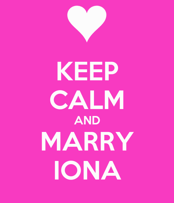 KEEP CALM AND MARRY IONA