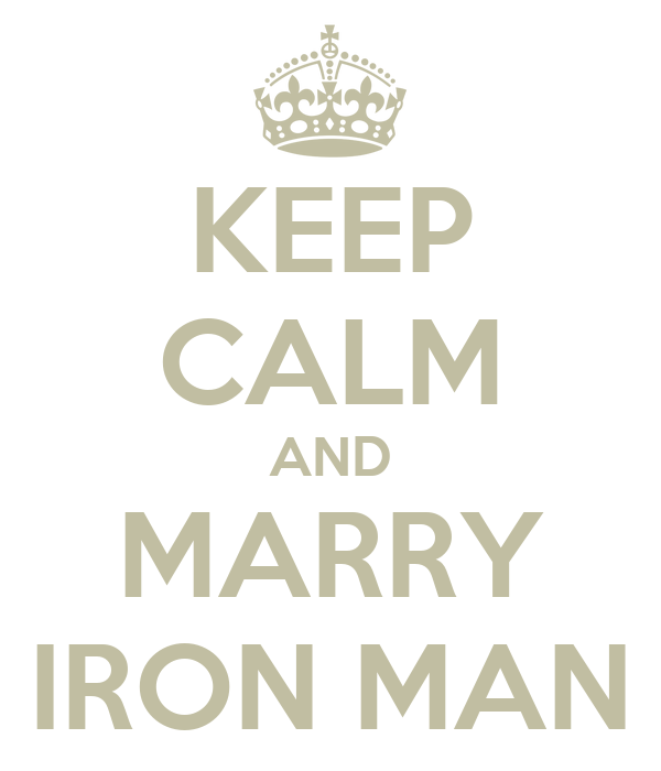 KEEP CALM AND MARRY IRON MAN