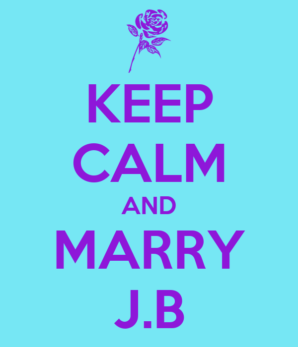 KEEP CALM AND MARRY J.B