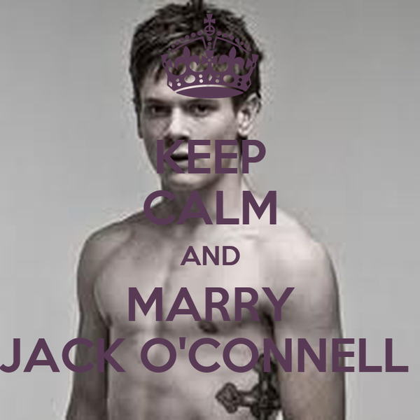 KEEP CALM AND MARRY JACK O'CONNELL