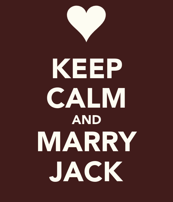 KEEP CALM AND MARRY JACK