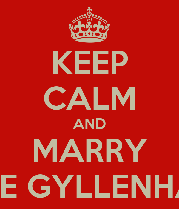 KEEP CALM AND MARRY JAKE GYLLENHAAL